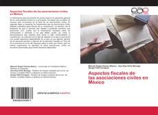 Bookcover of Aspectos fiscales de las asociaciones civiles en México