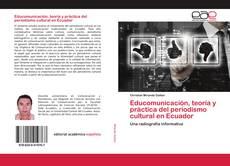 Bookcover of Educomunicación, teoría y práctica del periodismo cultural en Ecuador