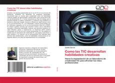 Bookcover of Como las TIC desarrollan habilidades creativas