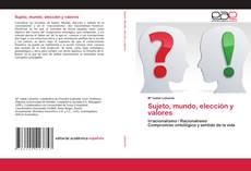 Bookcover of Sujeto, mundo, elección y valores