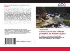 Buchcover von Eliminación de la cafeína presente en medio acuoso
