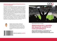Bookcover of Administración y gestión del deporte sordo en el ciclo paralímpico