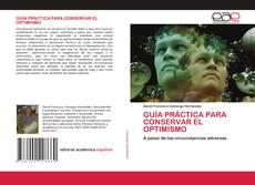Couverture de GUÍA PRÁCTICA PARA CONSERVAR EL OPTIMISMO