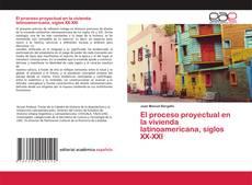 Couverture de El proceso proyectual en la vivienda latinoamericana, siglos XX-XXI