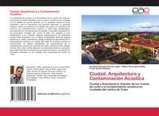 Bookcover of Ciudad, Arquitectura y Contaminación Acústica
