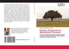 Portada del libro de Ciudad, Arquitectura y Microclimas Térmicos