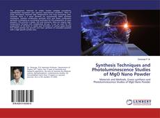 Bookcover of Synthesis Techniques and Photoluminescence Studies of MgO Nano Powder