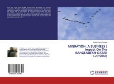 Copertina di MIGRATION: A BUSINESS ( Impact On The BANGLADESH-QATAR Corridor)