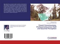 Bookcover of Covert Consciousness, Protoconsciousness Field and Quantal Perception