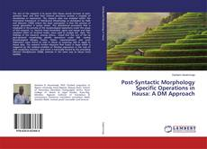 Bookcover of Post-Syntactic Morphology Specific Operations in Hausa: A DM Approach