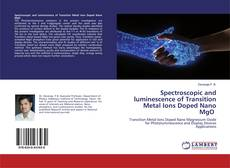Bookcover of Spectroscopic and luminescence of Transition Metal Ions Doped Nano MgO