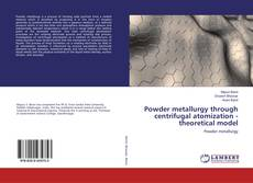 Bookcover of Powder metallurgy through centrifugal atomization - theoretical model
