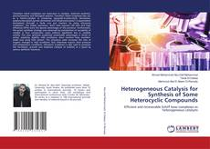 Bookcover of Heterogeneous Catalysis for Synthesis of Some Heterocyclic Compounds