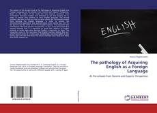 Bookcover of The pathology of Acquiring English as a Foreign Language