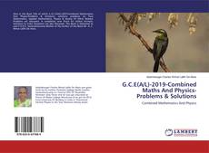 G.C.E(A/L)-2019-Combined Maths And Physics-Problems & Solutions kitap kapağı