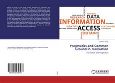 Bookcover of Pragmatics and Common Ground in Translation
