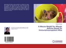 Bookcover of A Mouse Model for Allergic Asthma Based on Immunoincompetent Mice