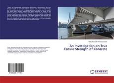 Borítókép a  An Investigation on True Tensile Strength of Concrete - hoz