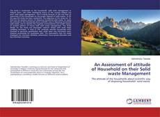Bookcover of An Assessment of attitude of Household on their Solid waste Management