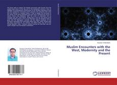 Bookcover of Muslim Encounters with the West, Modernity and the Present