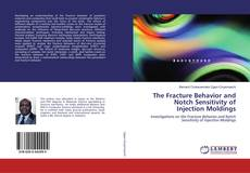 Bookcover of The Fracture Behavior and Notch Sensitivity of Injection Moldings