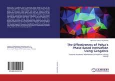 Borítókép a  The Effectiveness of Polya's Phase Based Instruction Using Geogebra - hoz