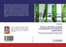 Bookcover of Physico-chemical metallic nanoparticles for industrial applications