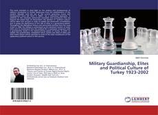 Couverture de Military Guardianship, Elites and Political Culture of Turkey 1923-2002