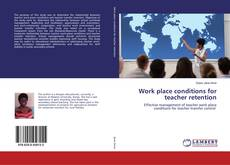 Bookcover of Work place conditions for teacher retention