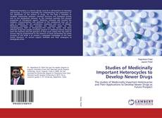 Bookcover of Studies of Medicinally Important Heterocycles to Develop Newer Drugs