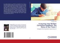 Bookcover of A Journey into Written Corrective Feedback: The Story of Our Town I