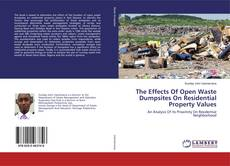 Capa do livro de The Effects Of Open Waste Dumpsites On Residential Property Values