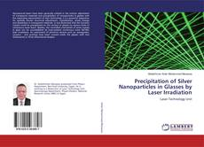 Capa do livro de Precipitation of Silver Nanoparticles in Glasses by Laser Irradiation
