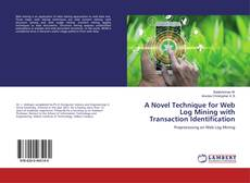 Bookcover of A Novel Technique for Web Log Mining with Transaction Identification