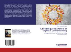 Bookcover of A Sociolinguistic Analysis of Diglossic Code-Switching
