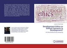 Bookcover of Development Ethics or Ethical Concerns in Development?