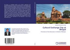 Bookcover of Cultural Exchange Trip at Bhopal