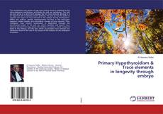 Bookcover of Primary Hypothyroidism & Trace elements in longevity through embryo