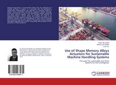 Bookcover of Use of Shape Memory Alloys Actuators for Sustainable Machine Handling Systems