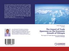 Bookcover of The Impact of Trade Openness on the Economic Growth of Ethiopia