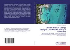 Bookcover of Environmental Energy Designs - EcoHealth Policy & Economy