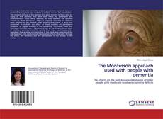 Bookcover of The Montessori approach used with people with dementia