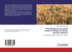 Physiological and yield traits of wheat to stress during anthesis kitap kapağı