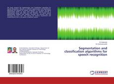 Bookcover of Segmentation and classification algorithms for speech recognition