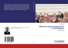 Bookcover of Albanian party programmes in the Balkans