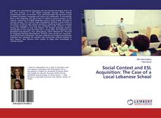 Bookcover of Social Context and ESL Acquisition: The Case of a Local Lebanese School