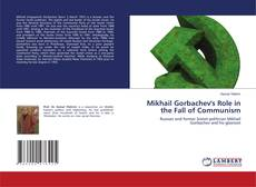 Portada del libro de Mikhail Gorbachev's Role in the Fall of Communism