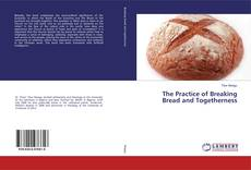 Bookcover of The Practice of Breaking Bread and Togetherness