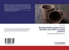 Bookcover of Biodegradable plastics from deoiled cake (DOC) isolated proteins