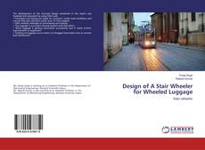 Bookcover of Design of A Stair Wheeler for Wheeled Luggage